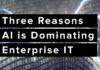Three Reasons AI is Dominating Enterprise IT